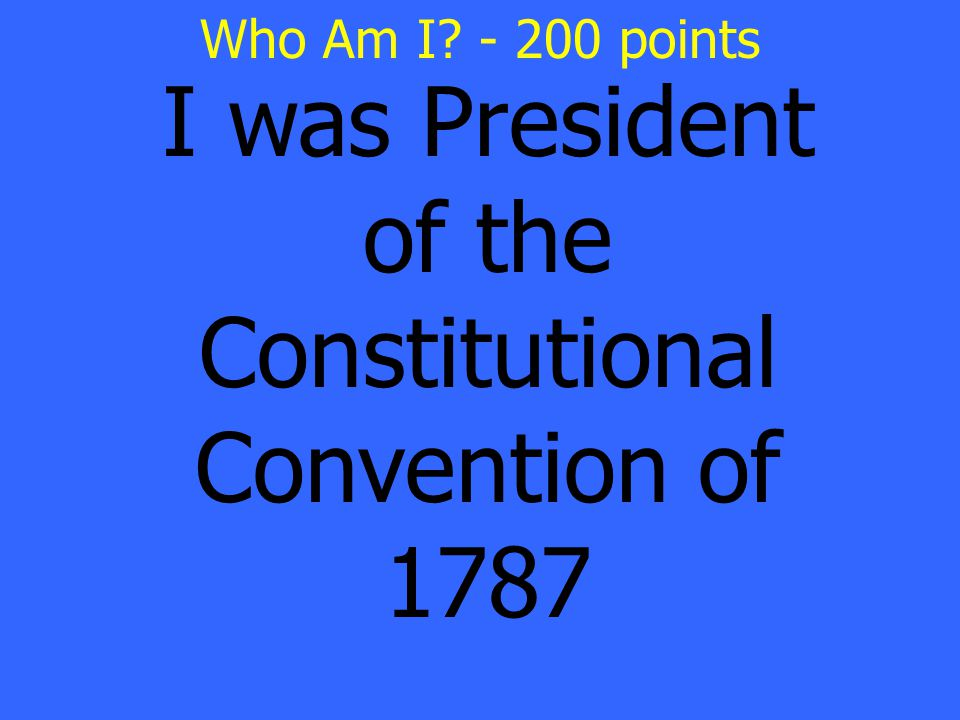 I was President of the Constitutional Convention of 1787 Who Am I - 200 points