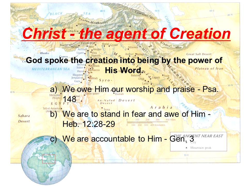 Christ - the agent of Creation a)We owe Him our worship and praise - Psa.