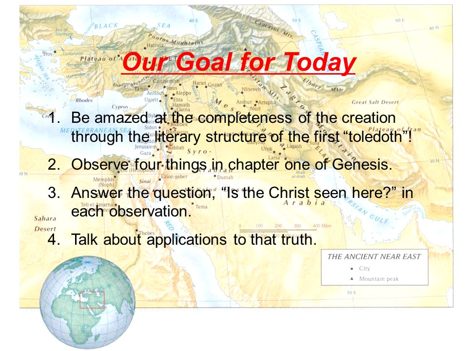Our Goal for Today 1.Be amazed at the completeness of the creation through the literary structure of the first toledoth .