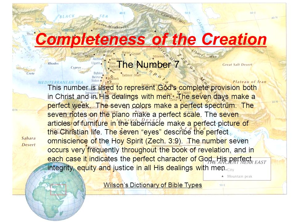 Completeness of the Creation The Number 7 This number is used to represent God's complete provision both in Christ and in His dealings with men.