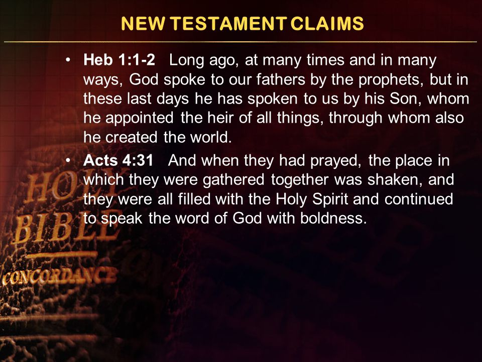 NEW TESTAMENT CLAIMS Heb 1:1-2 Long ago, at many times and in many ways, God spoke to our fathers by the prophets, but in these last days he has spoke