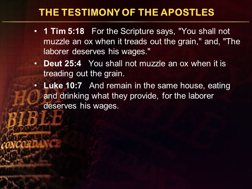THE TESTIMONY OF THE APOSTLES 1 Tim 5:18 For the Scripture says,