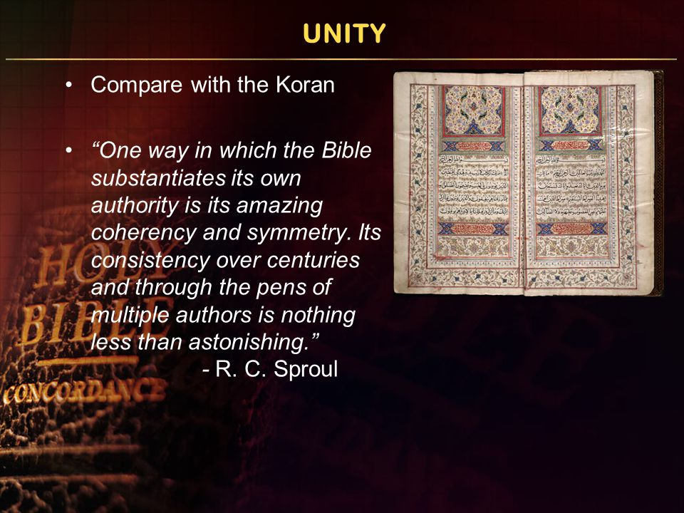 UNITY Compare with the Koran One way in which the Bible substantiates its own authority is its amazing coherency and symmetry.