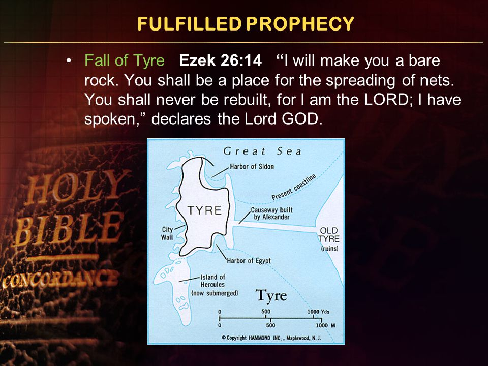 FULFILLED PROPHECY Fall of Tyre Ezek 26:14 I will make you a bare rock.