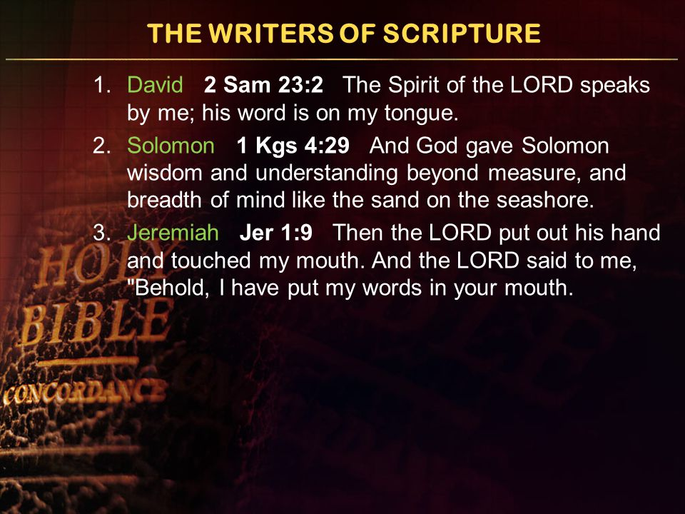 THE WRITERS OF SCRIPTURE 1.David 2 Sam 23:2 The Spirit of the LORD speaks by me; his word is on my tongue.