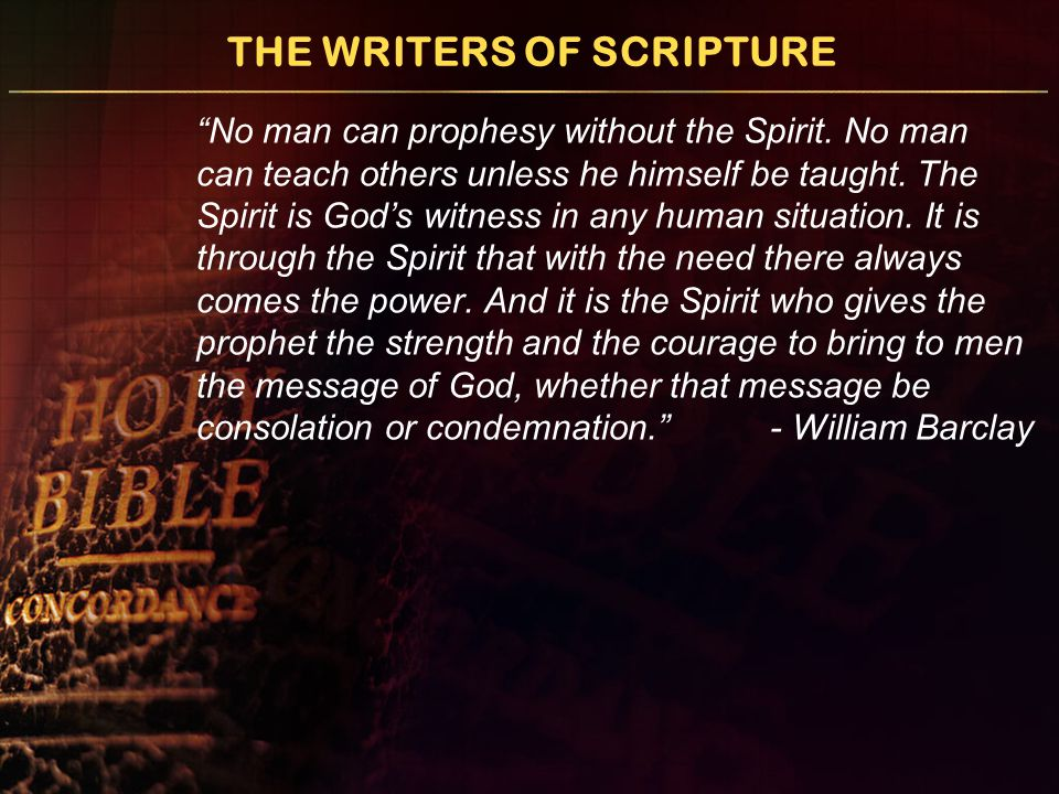 """THE WRITERS OF SCRIPTURE """"No man can prophesy without the Spirit. No man can teach others unless he himself be taught. The Spirit is God's witness in"""