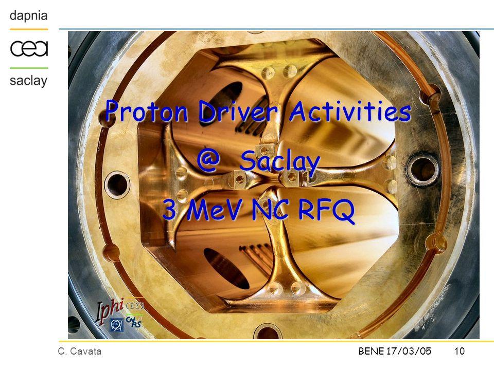 C. Cavata10 BENE 17/03/05 Proton Driver Activities @ Saclay 3 MeV NC RFQ