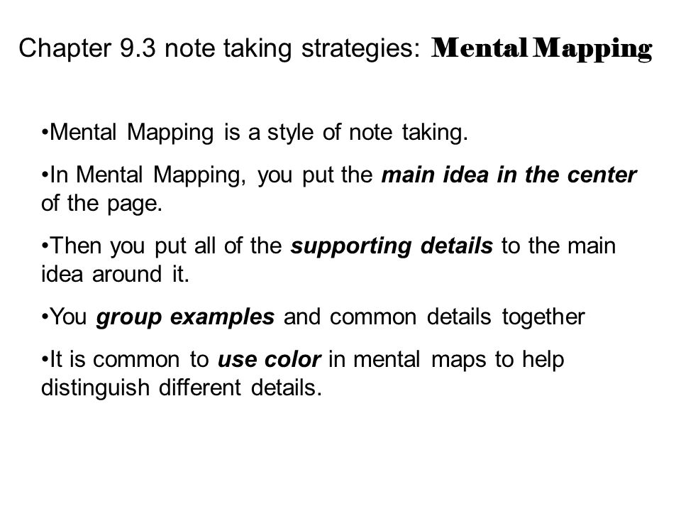 Chapter 9.3 note taking strategies: Mental Mapping Mental Mapping is a style of note taking.