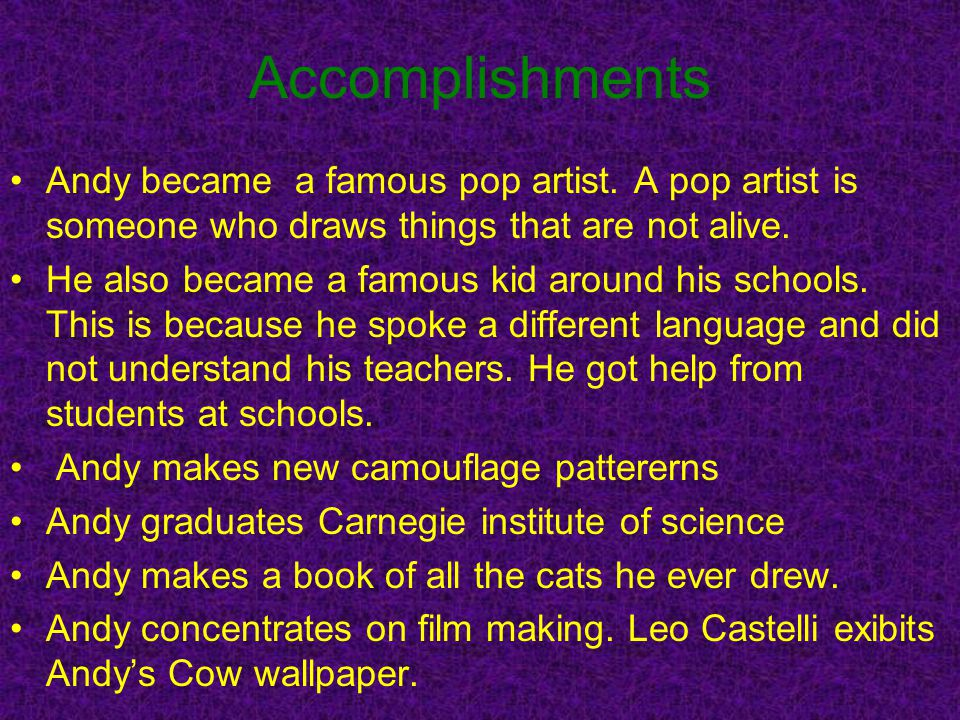 Andy became a famous pop artist.A pop artist is someone who draws things that are not alive.