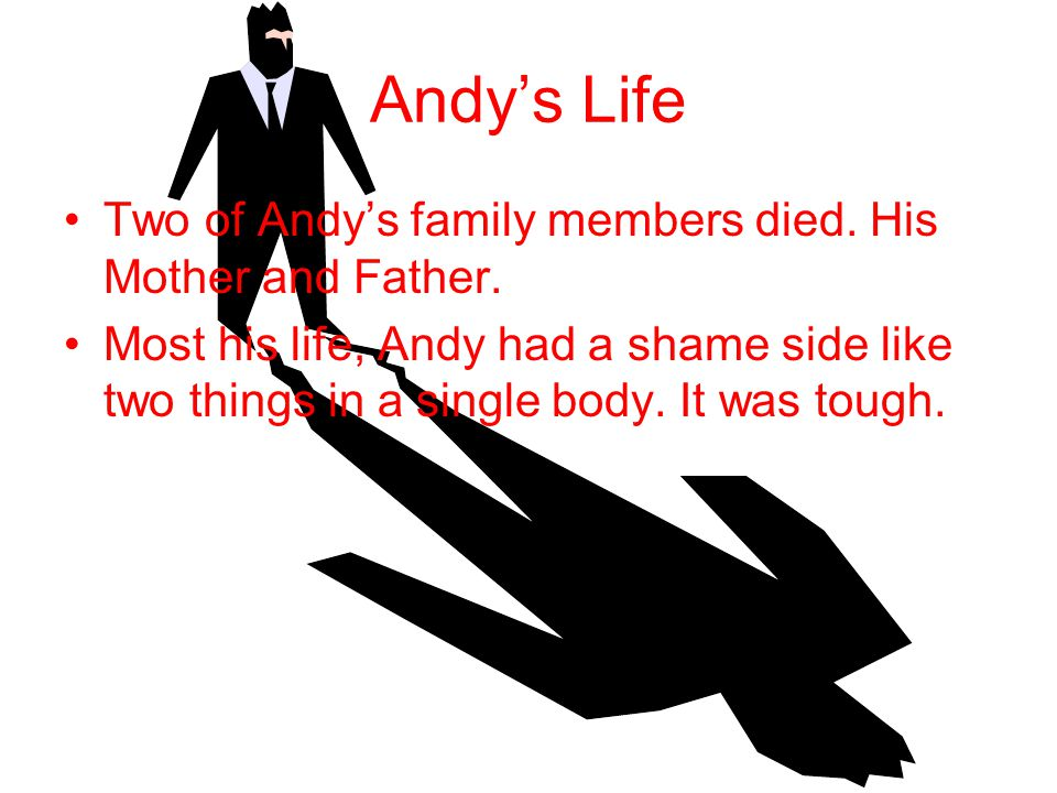 Andy's Life Two of Andy's family members died.His Mother and Father.