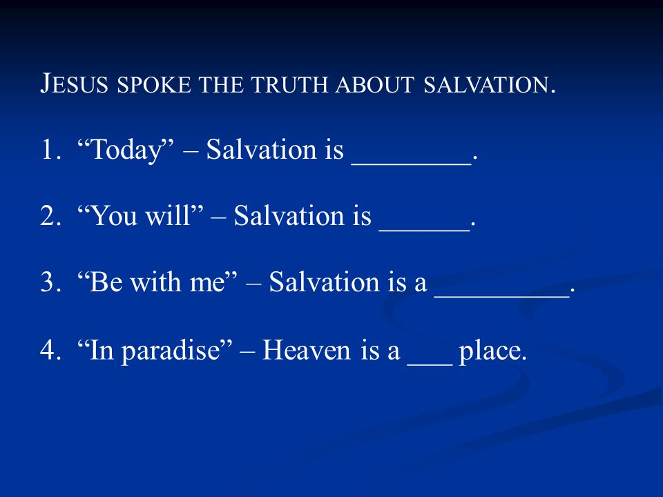 1. Today – Salvation is ________. 2. You will – Salvation is ______.
