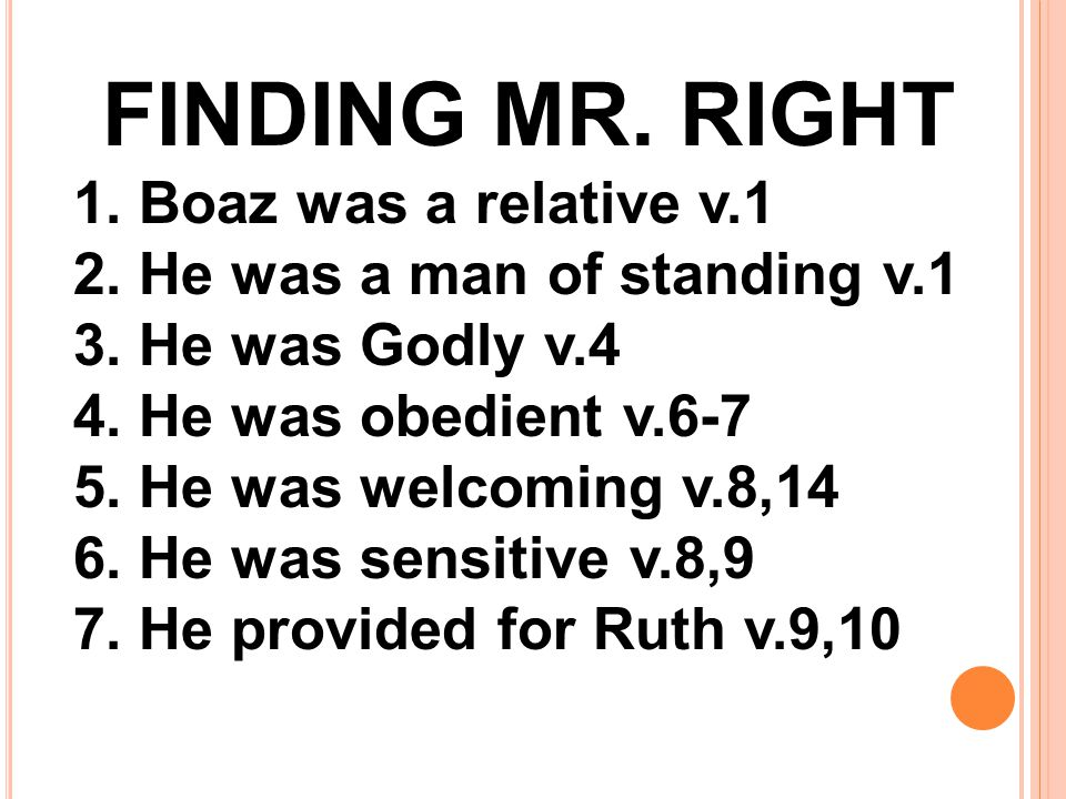 FINDING MR. RIGHT 1. Boaz was a relative v.1 2. He was a man of standing v.1 3.