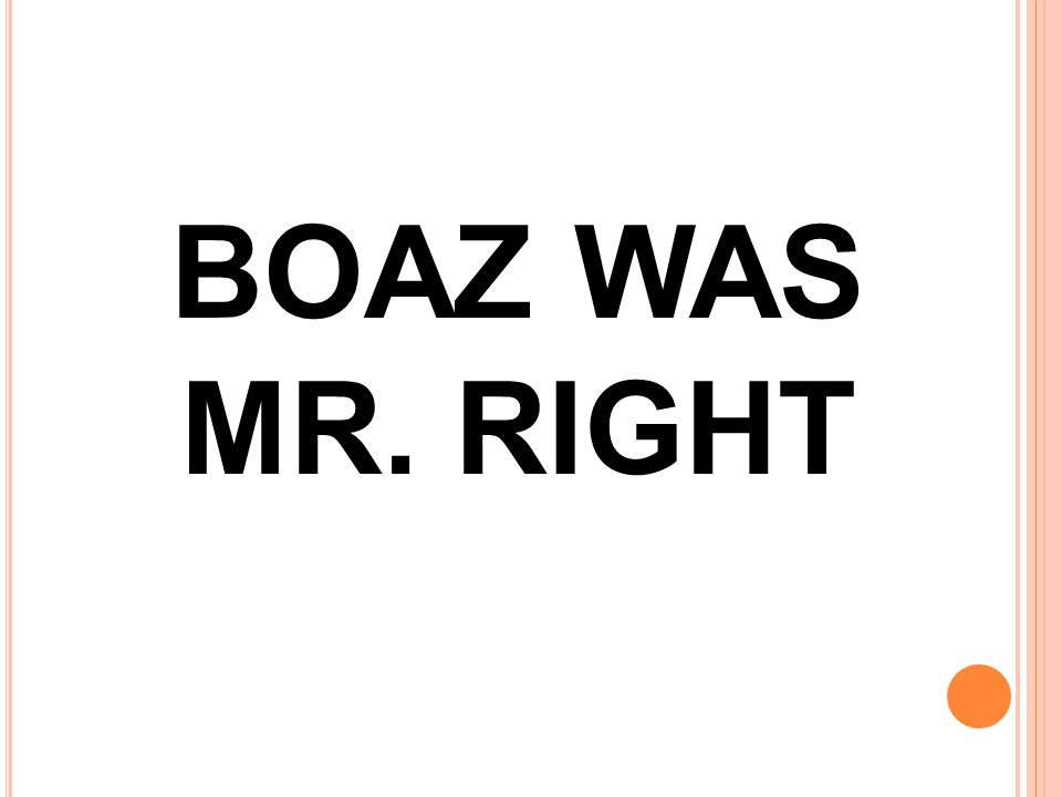 BOAZ WAS MR. RIGHT