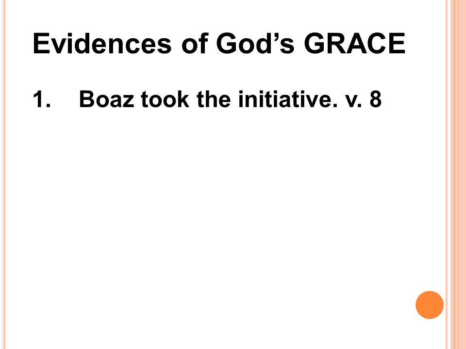 1.Boaz took the initiative. v. 8