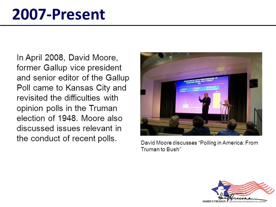 In April 2008, David Moore, former Gallup vice president and senior editor of the Gallup Poll came to Kansas City and revisited the difficulties with