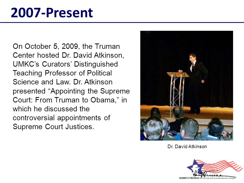 On October 5, 2009, the Truman Center hosted Dr. David Atkinson, UMKC's Curators' Distinguished Teaching Professor of Political Science and Law. Dr. A
