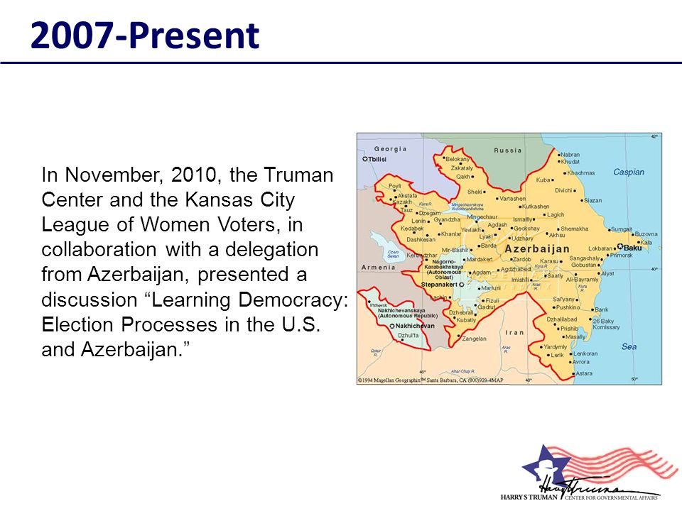 In November, 2010, the Truman Center and the Kansas City League of Women Voters, in collaboration with a delegation from Azerbaijan, presented a discu