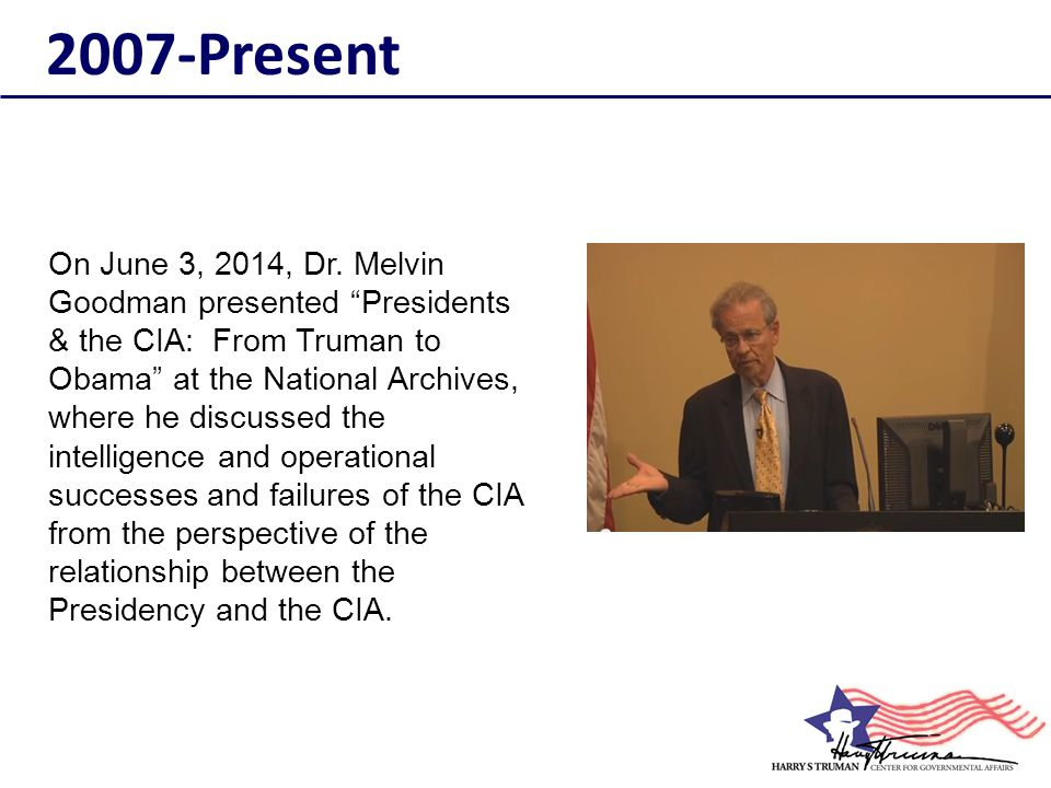 "On June 3, 2014, Dr. Melvin Goodman presented ""Presidents & the CIA: From Truman to Obama"" at the National Archives, where he discussed the intelligen"