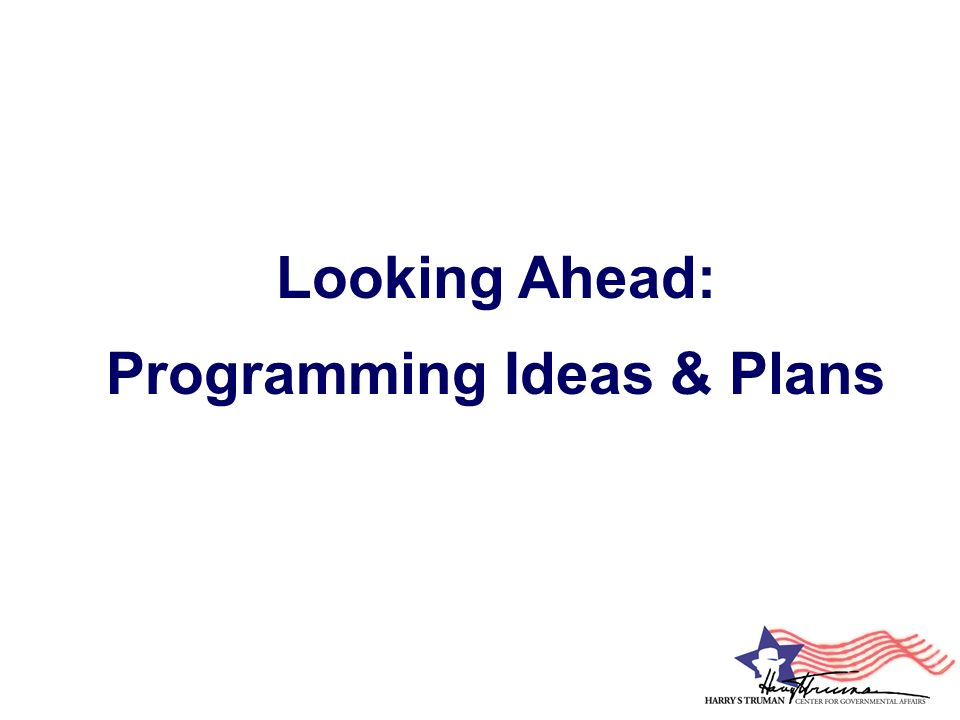 Looking Ahead: Programming Ideas & Plans