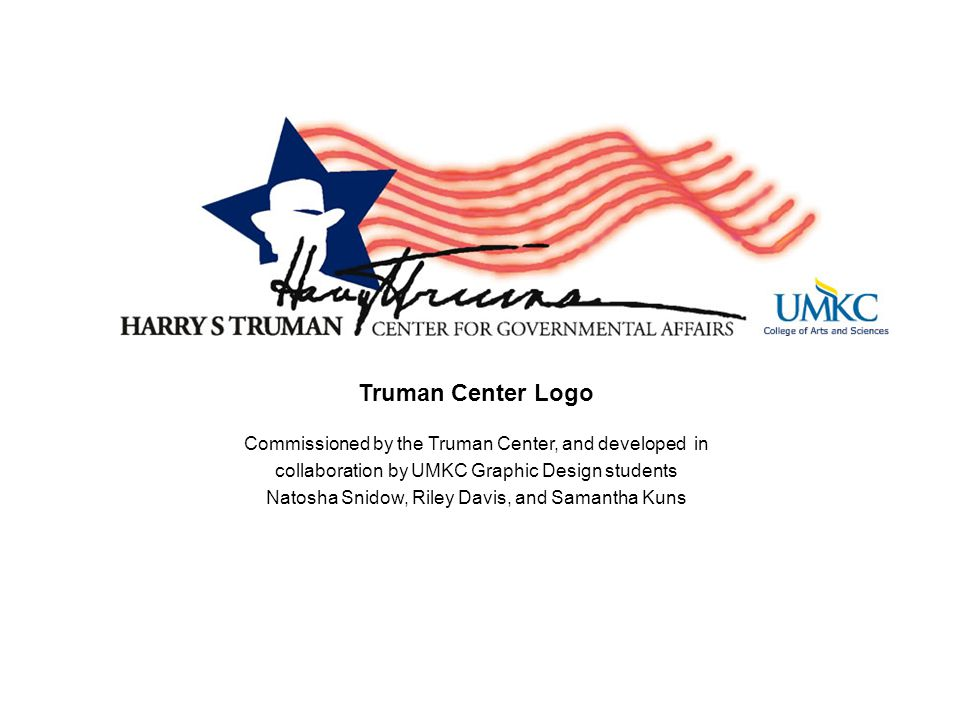 Truman Center Logo Commissioned by the Truman Center, and developed in collaboration by UMKC Graphic Design students Natosha Snidow, Riley Davis, and
