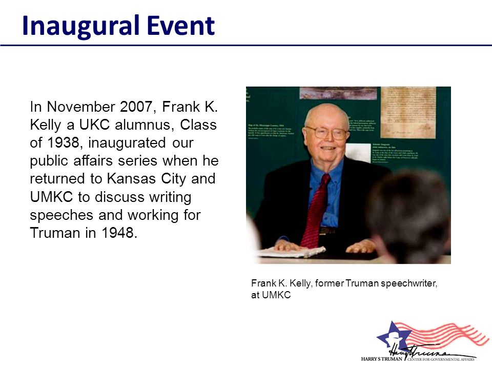 In November 2007, Frank K. Kelly a UKC alumnus, Class of 1938, inaugurated our public affairs series when he returned to Kansas City and UMKC to discu