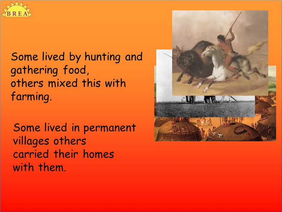 Some lived by hunting and gathering food, others mixed this with farming.