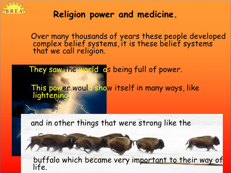 Religion power and medicine. Over many thousands of years these people developed complex belief systems, it is these belief systems that we call relig