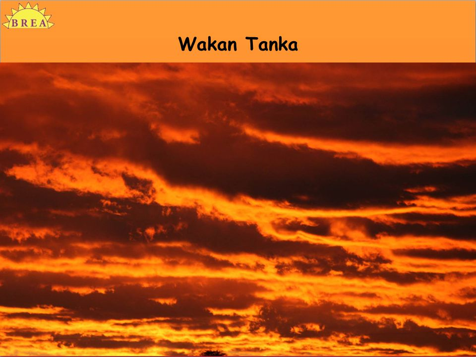 Wakan Tanka The Lakota respected people who were very wise, particularly the elders.