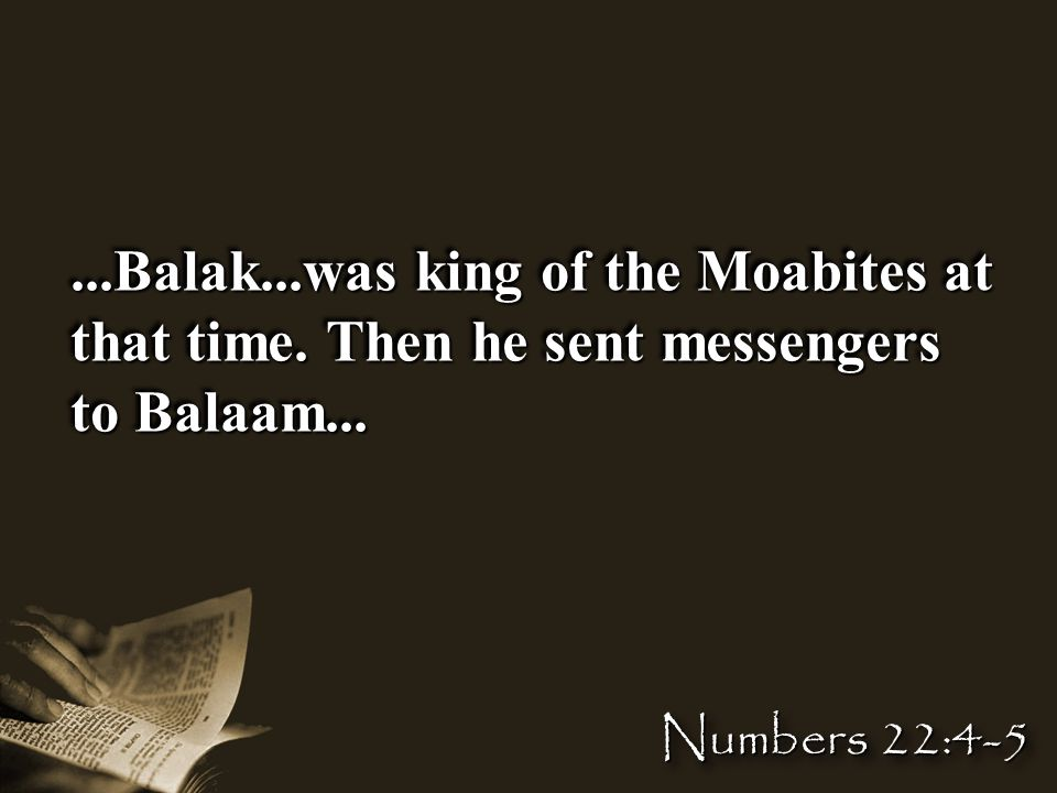 ...Balak...was king of the Moabites at that time. Then he sent messengers to Balaam...