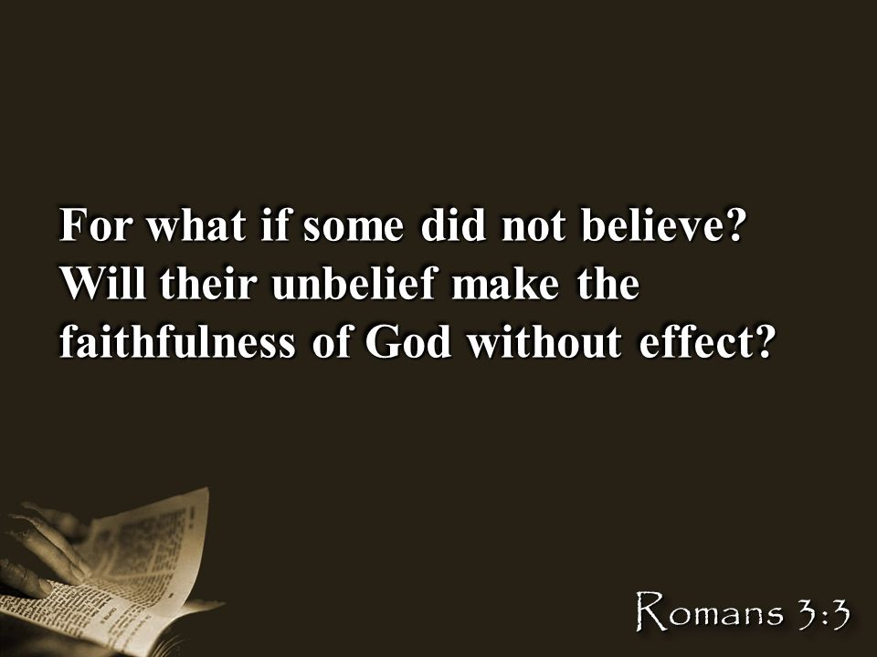 For what if some did not believe. Will their unbelief make the faithfulness of God without effect.