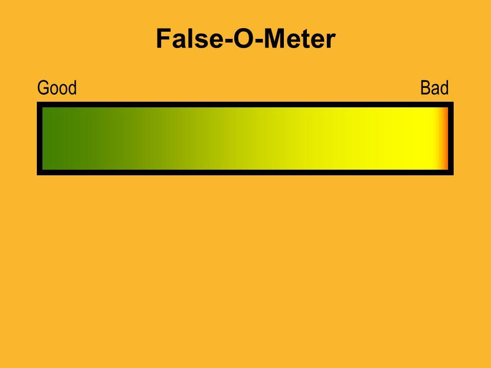 False-O-Meter GoodBad