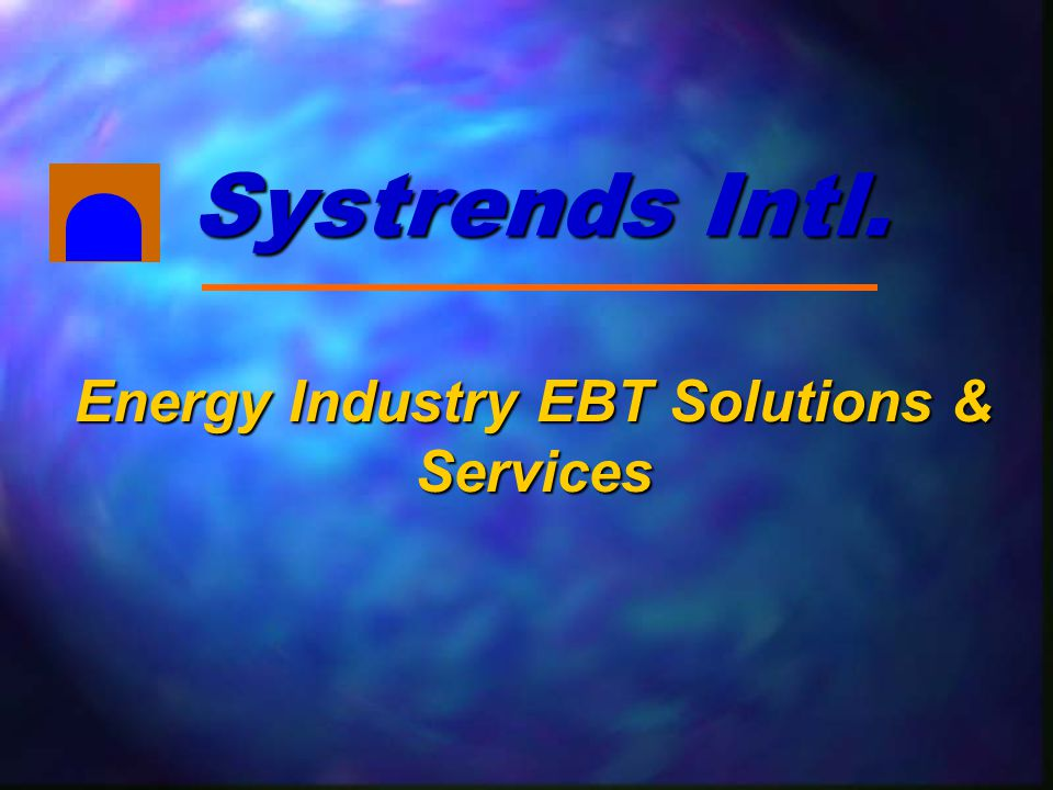 Energy Industry EBT Solutions & Services Systrends Intl.