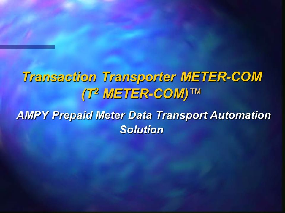 Transaction Transporter METER-COM (T 2 METER-COM)™ AMPY Prepaid Meter Data Transport Automation Solution