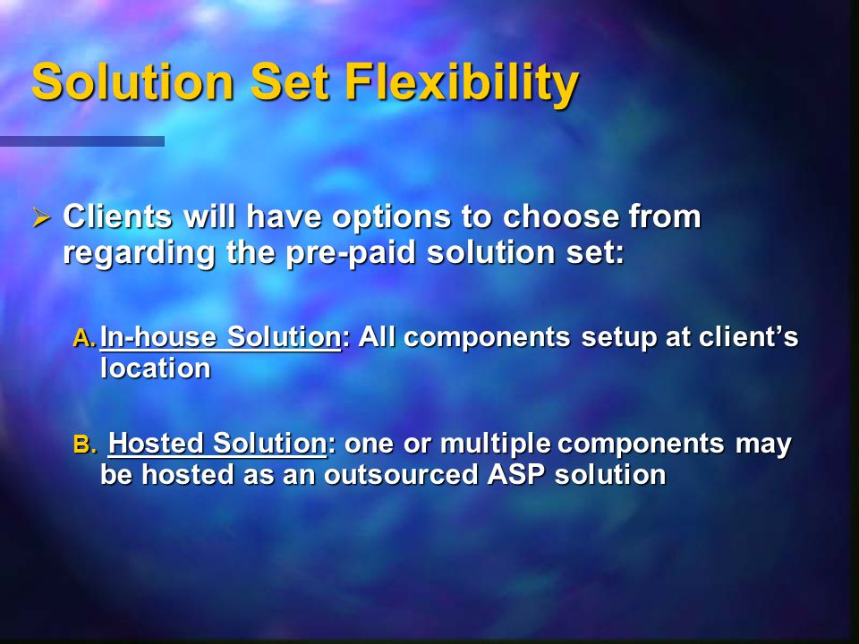 Solution Set Flexibility  Clients will have options to choose from regarding the pre-paid solution set: A.
