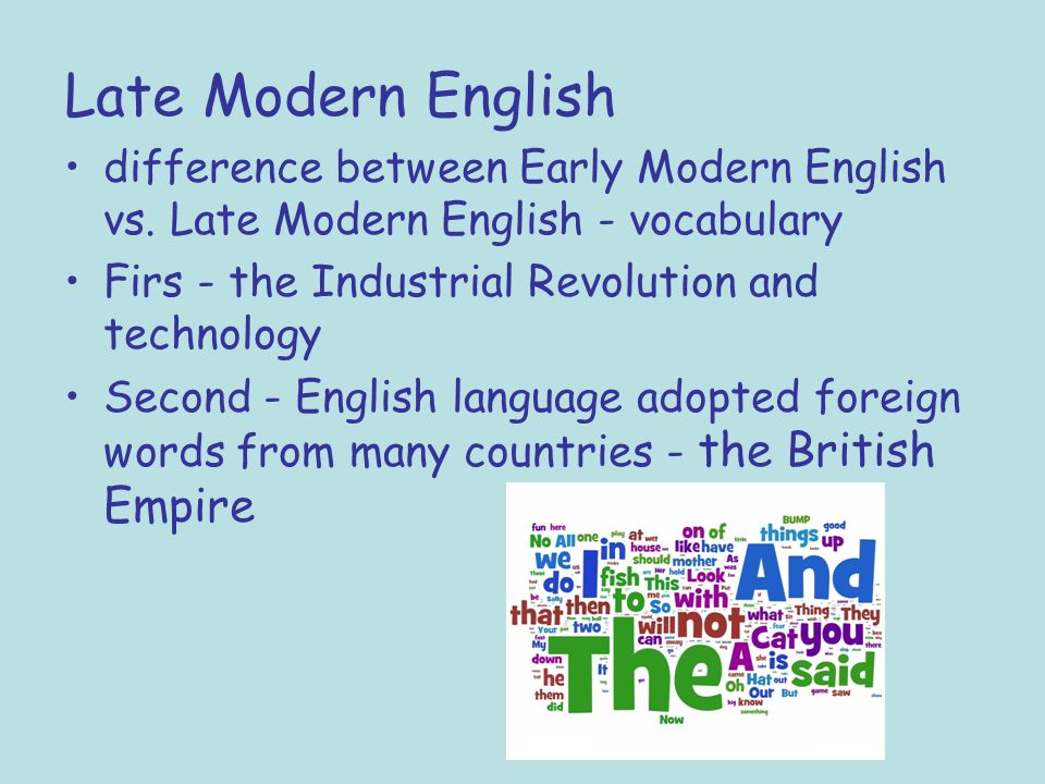 Late Modern English difference between Early Modern English vs. Late Modern English - vocabulary Firs - the Industrial Revolution and technology Secon