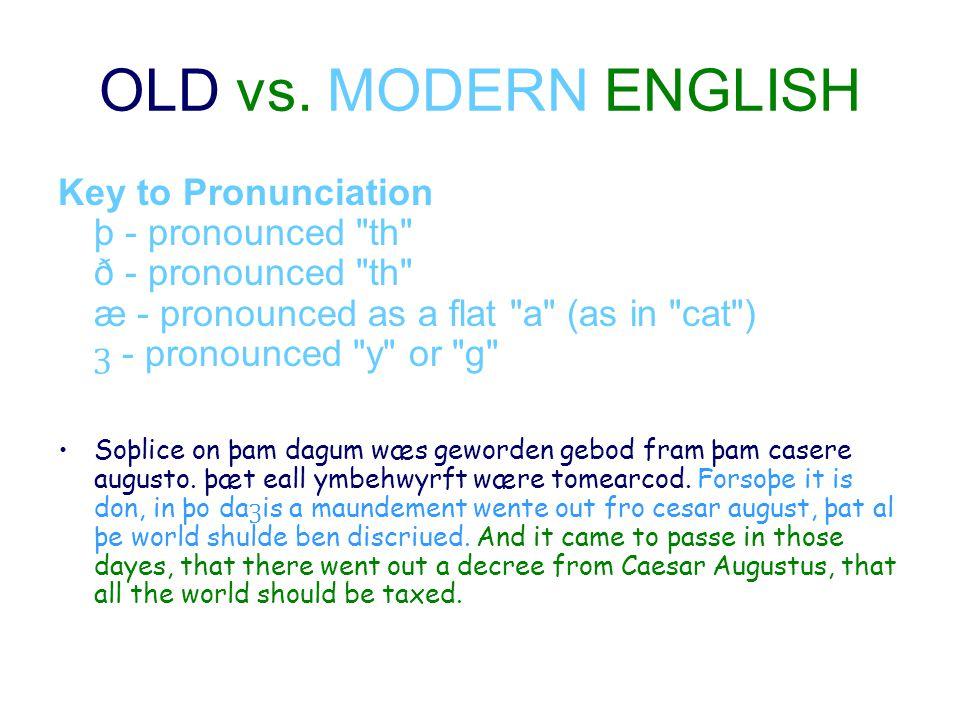 OLD vs. MODERN ENGLISH Key to Pronunciation þ - pronounced