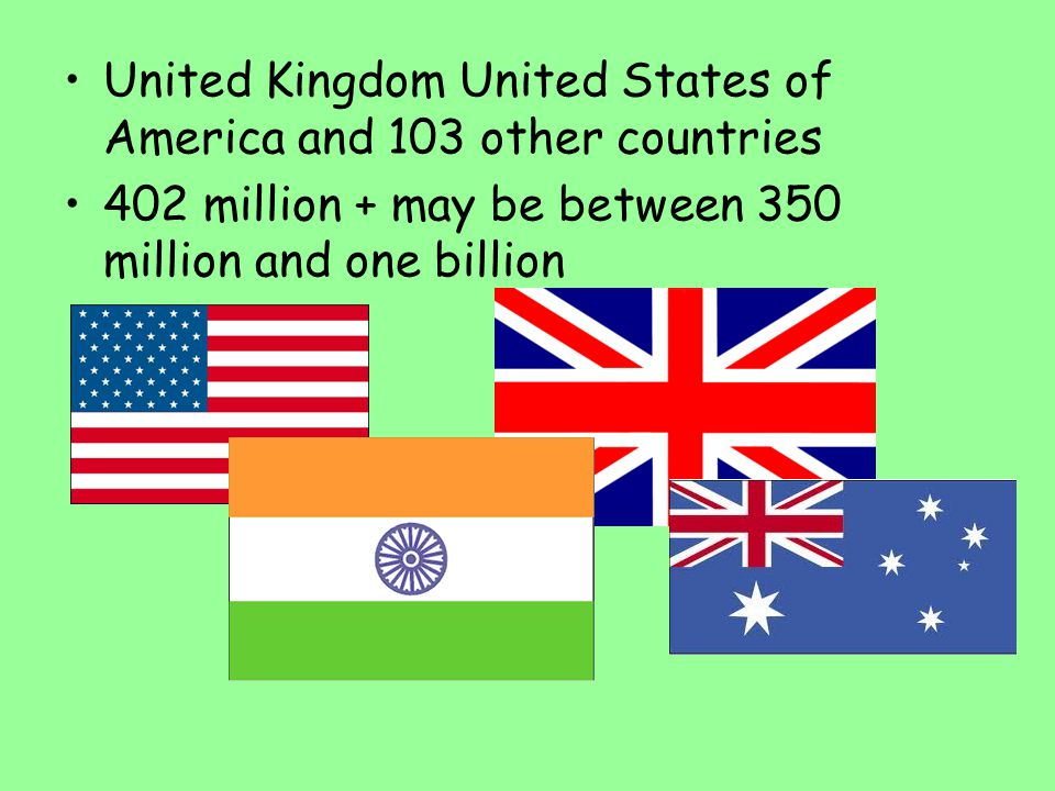United Kingdom United States of America and 103 other countries 402 million + may be between 350 million and one billion