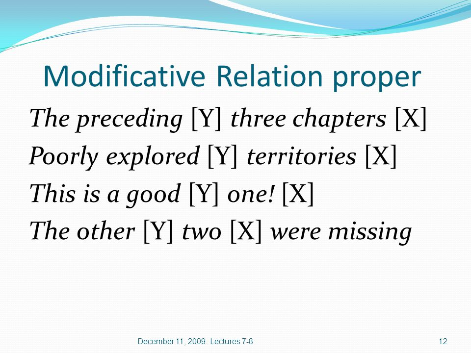 Modificative Relation proper The preceding [Y] three chapters [X] Poorly explored [Y] territories [X] This is a good [Y] one! [X] The other [Y] two [X