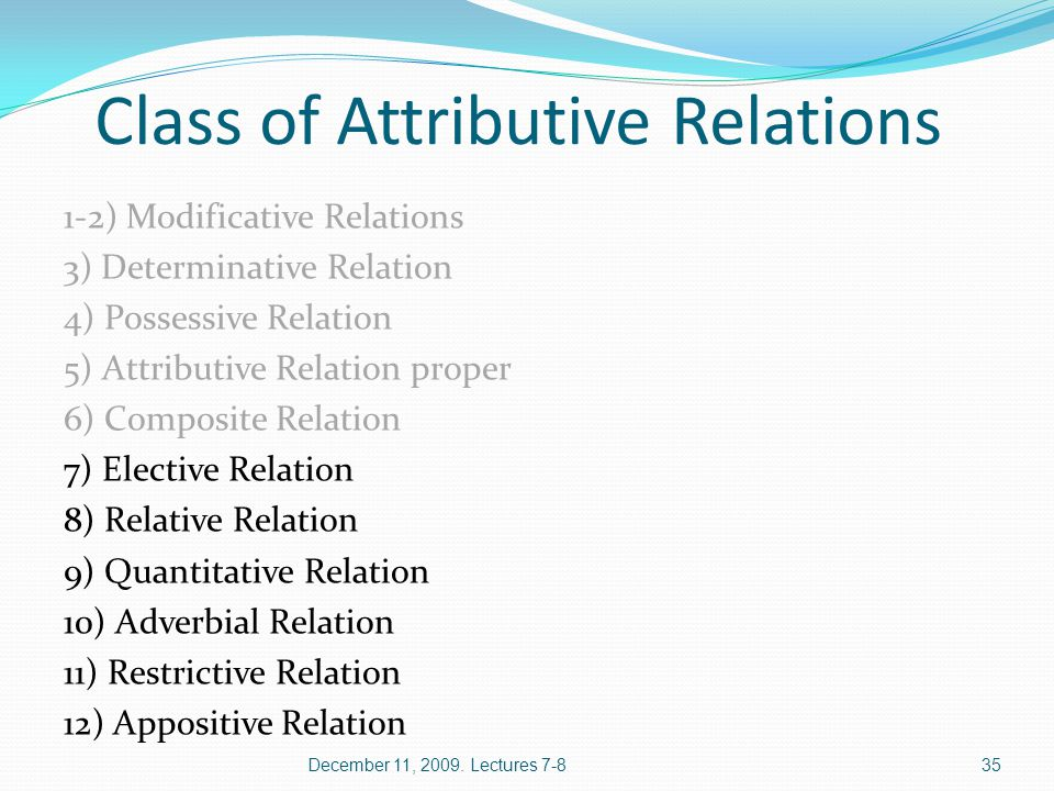 Class of Attributive Relations 1-2) Modificative Relations 3) Determinative Relation 4) Possessive Relation 5) Attributive Relation proper 6) Composit