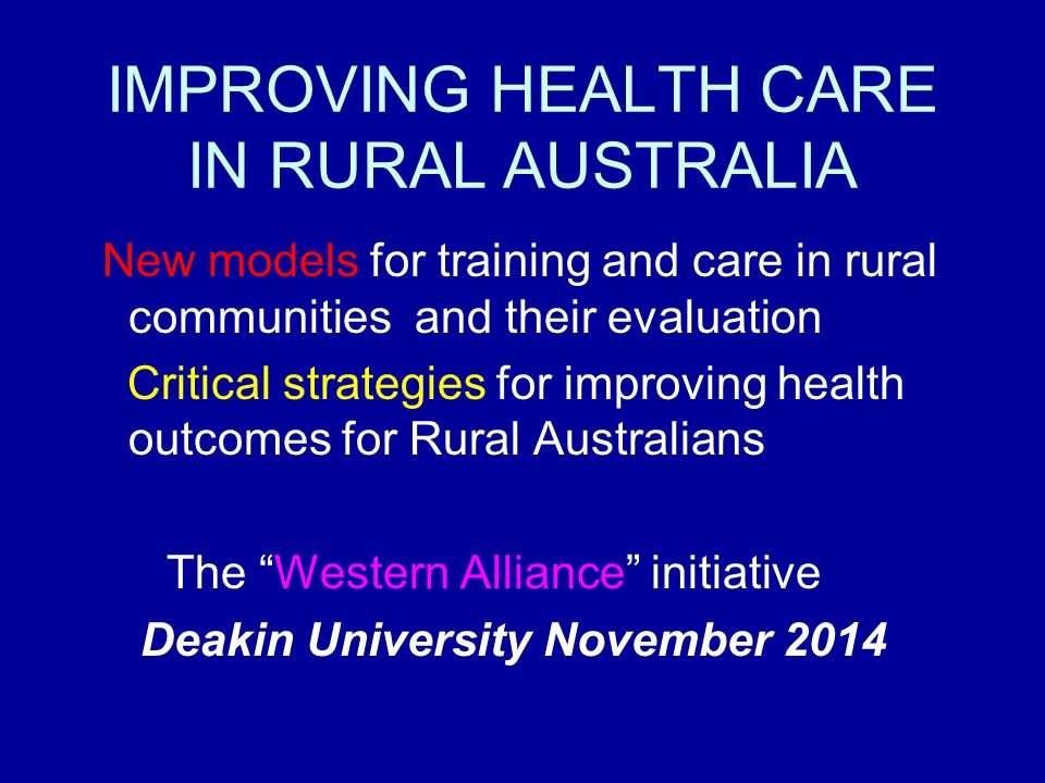 IMPROVING HEALTH CARE IN RURAL AUSTRALIA New models for training and care in rural communities and their evaluation Critical strategies for improving