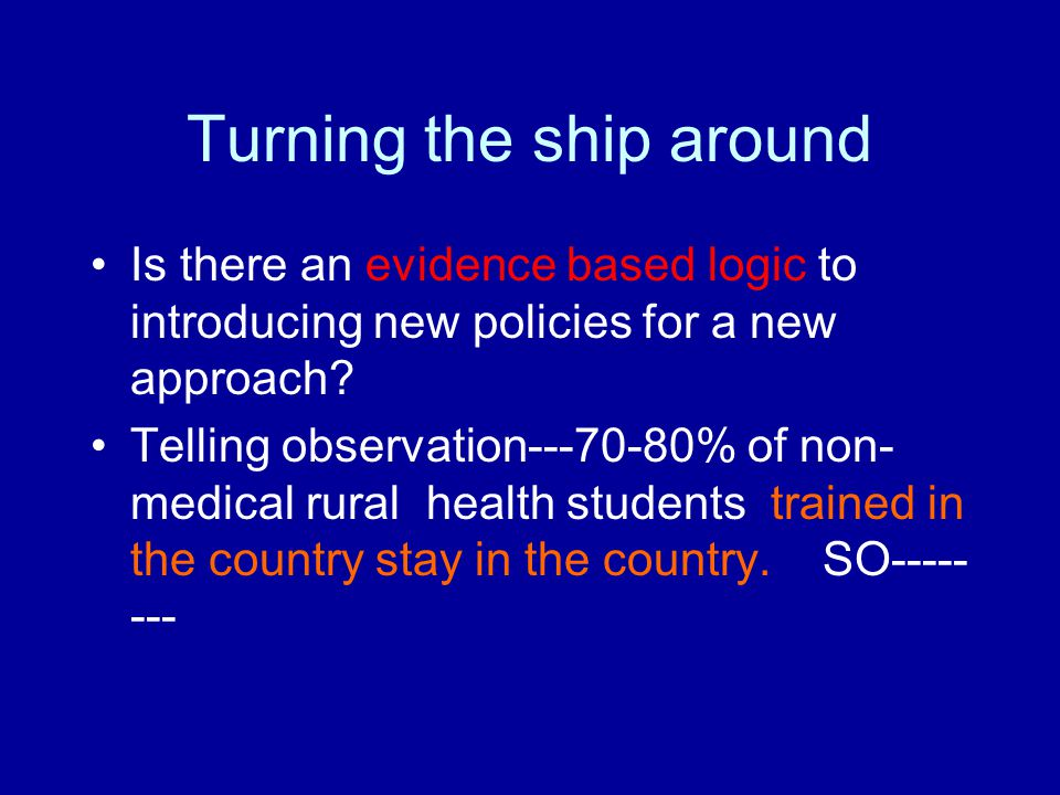 Turning the ship around Is there an evidence based logic to introducing new policies for a new approach? Telling observation---70-80% of non- medical
