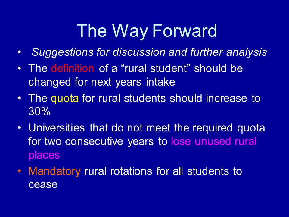 "Suggestions for discussion and further analysis The definition of a ""rural student"" should be changed for next years intake The quota for rural studen"