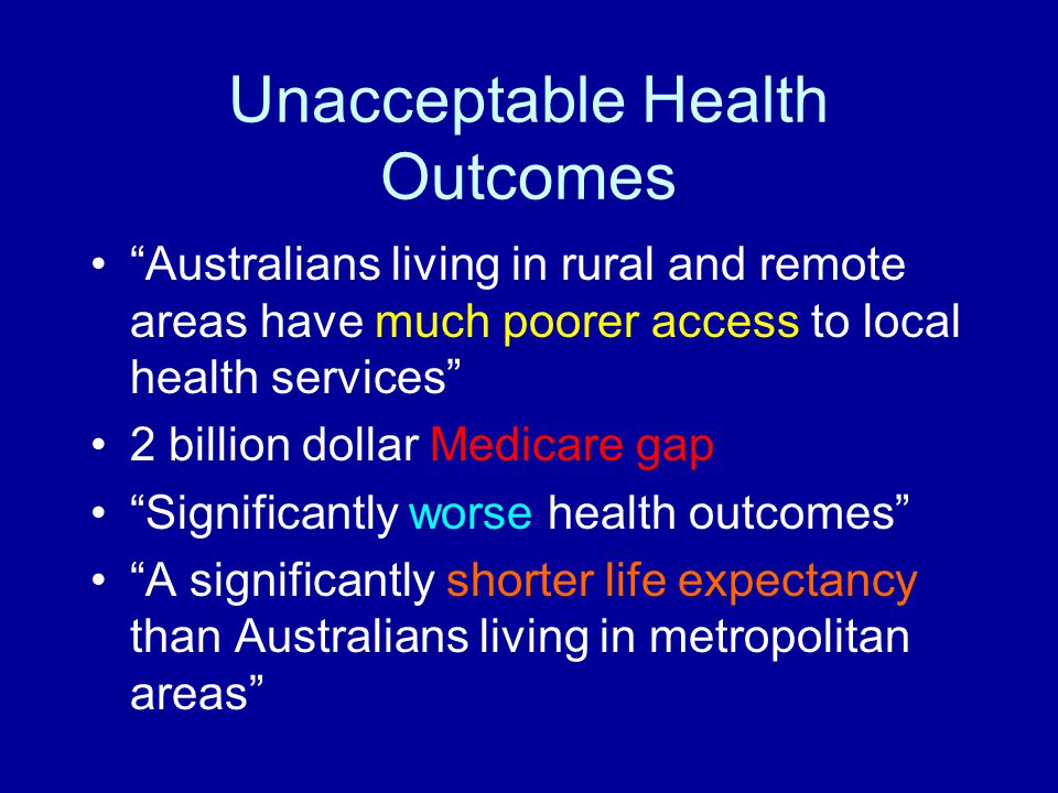 "Unacceptable Health Outcomes ""Australians living in rural and remote areas have much poorer access to local health services"" 2 billion dollar Medicare"