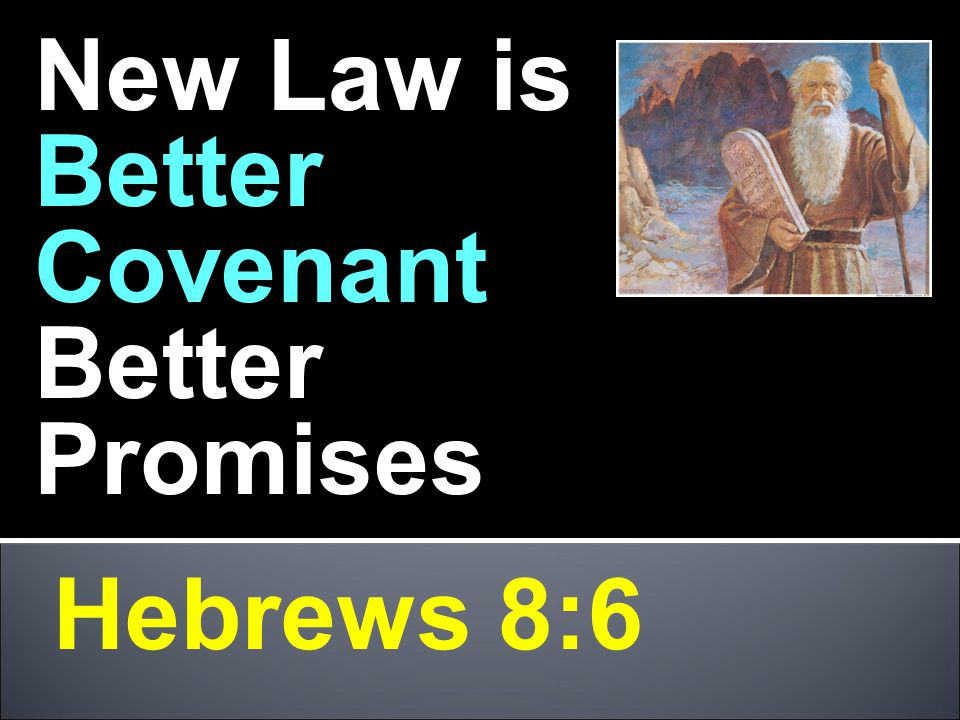 Hebrews 8:6 New Law is Better Covenant Better Promises