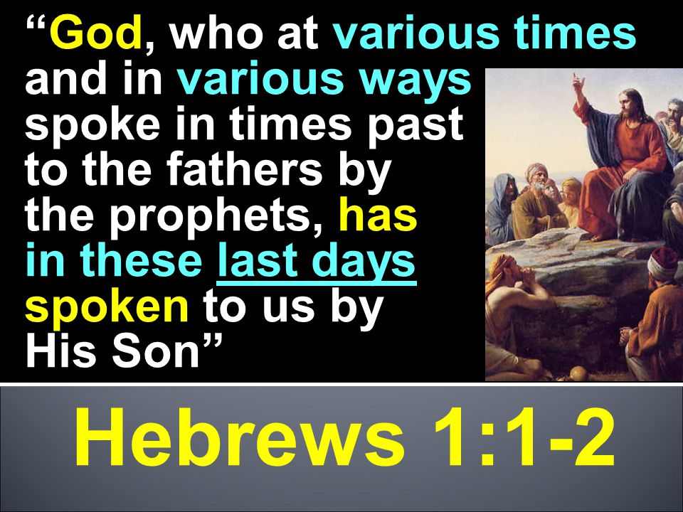 "Hebrews 1:1-2 ""God, who at various times and in various ways spoke in times past to the fathers by the prophets, has in these last days spoken to us b"