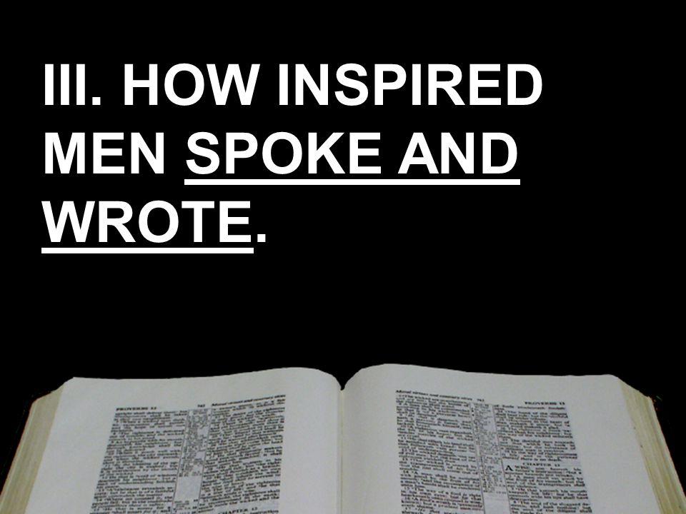 III. HOW INSPIRED MEN SPOKE AND WROTE. III. HOW INSPIRED MEN SPOKE AND WROTE.