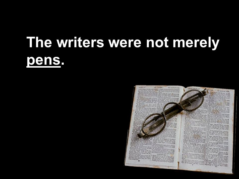 The writers were not merely pens.