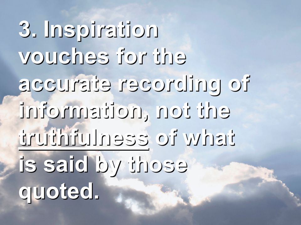 3. Inspiration vouches for the accurate recording of information, not the truthfulness of what is said by those quoted.