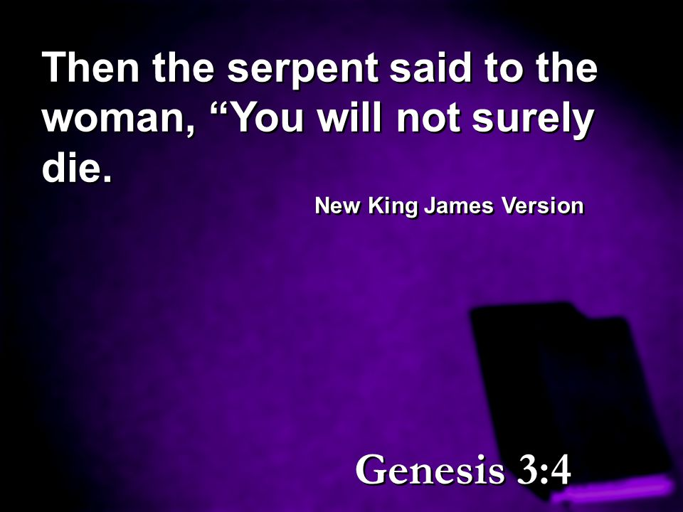 """Then the serpent said to the woman, """"You will not surely die. New King James Version Then the serpent said to the woman, """"You will not surely die. New"""