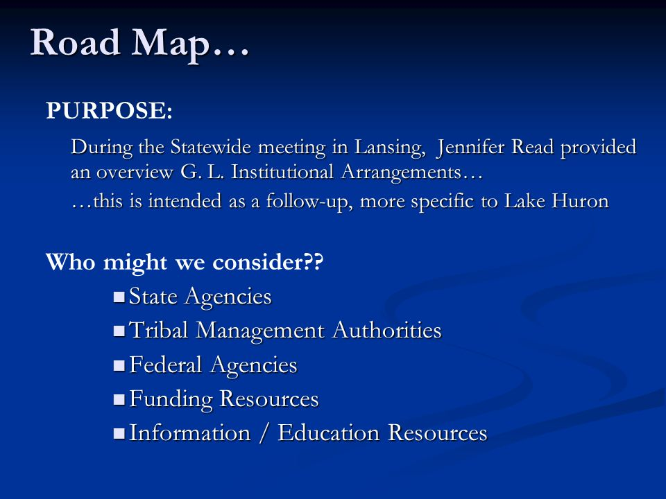 Road Map… PURPOSE: During the Statewide meeting in Lansing, Jennifer Read provided an overview G.